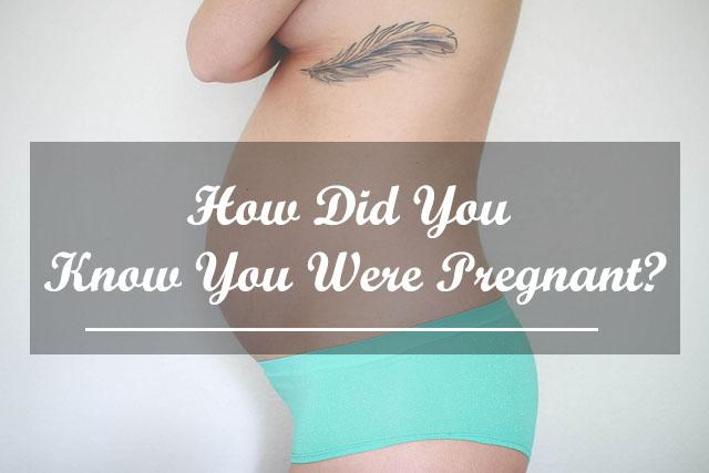 How Did You Know You Were Pregnant